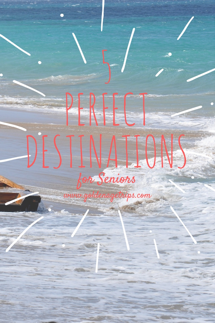 5 Perfect Destinations for Seniors